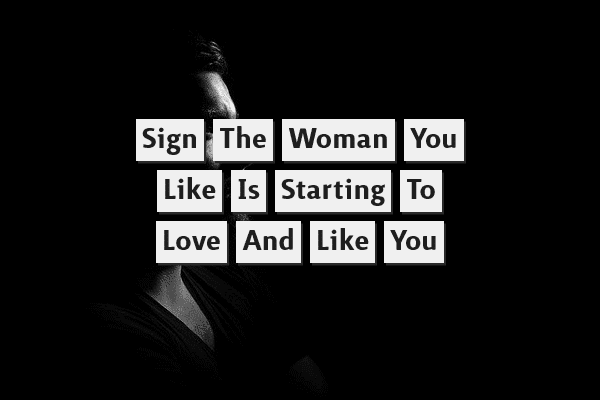 Signs the Woman You Like is Starting to Love and Like You