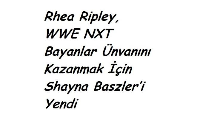 Rhea Ripley, WWE NXT Bayanlar Ünvanını Kazanmak İçin Shayna Baszler'i Yendi