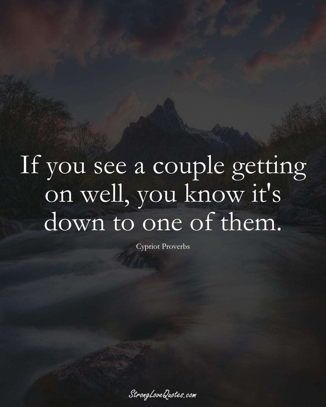 If you see a couple getting on well, you know it's down to one of them. (Cypriot Sayings);  #MiddleEasternSayings