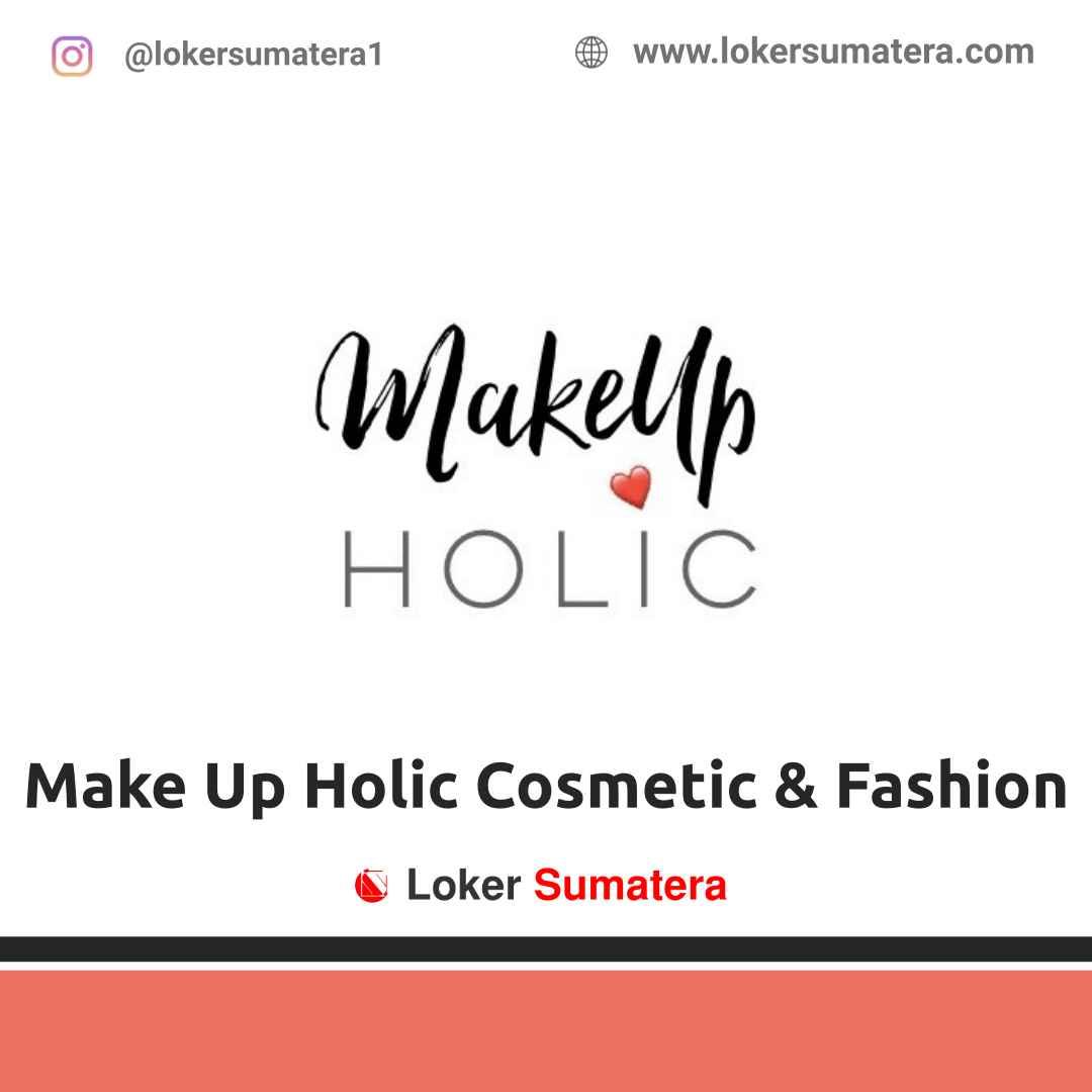 Lowongan Kerja Padang: Make Up Holic Cosmetic & Fashion April 2021