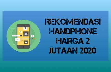 8 Rekomendasi Handphone Harga 2 jutaan 2020