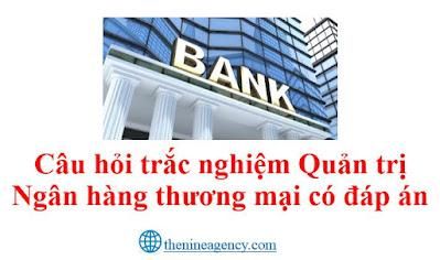 Câu hỏi môn Quản trị Ngân hàng thương mại có đáp án