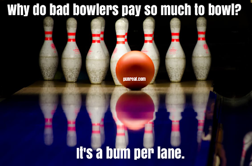 This bowling pun cost an arm and a leg and a bum to make