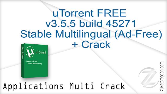 uTorrent FREE v3.5.5 build 45271 Stable Multilingual (Ad-Free) + Crack   |   4 MB