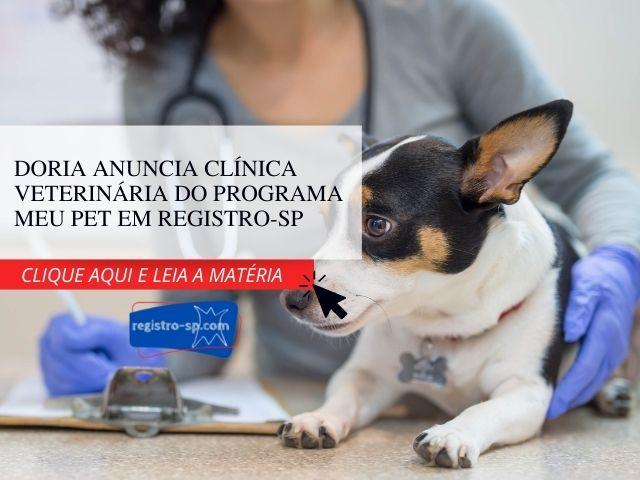 Doria anuncia clínica veterinária do programa Meu Pet em Registro-SP