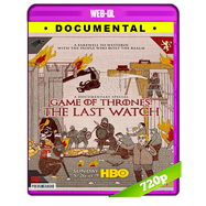 Game of Thrones: The Last Watch (2019) WEB-DL 720p Audio Ingles 5.1 Subtitulada