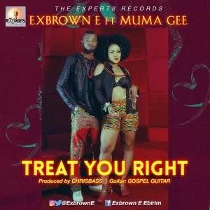 Exbrown E – Treat You Right ft Muma Gee (music).
