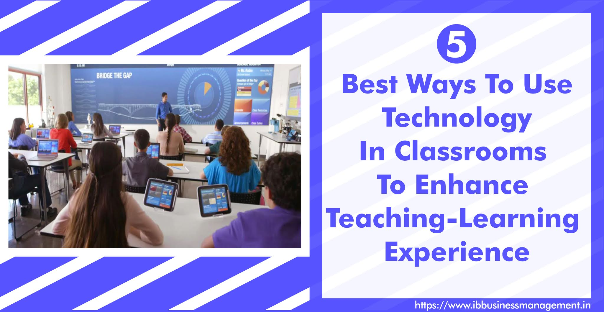 5 Best Ways To Use Technology in Classrooms To Enhance Teaching-Learning Experience