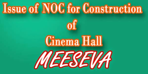 Issue of NOC for Construction of Cinema Hall Apply Meeseva