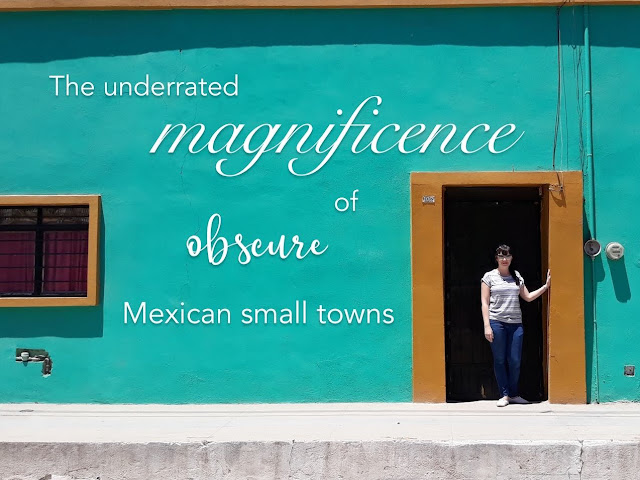 The underrated magnificence of obscure Mexican small towns