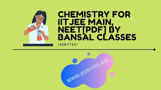 CHEMISTRY FOR IITJEE MAIN, NEET[PDF] BY BANSAL CLASSES