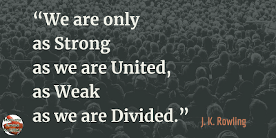 "Quotes About Strength And Motivational Words For Hard Times:""We are only as strong as we are united, as weak as we are divided."" - J.K. Rowling"