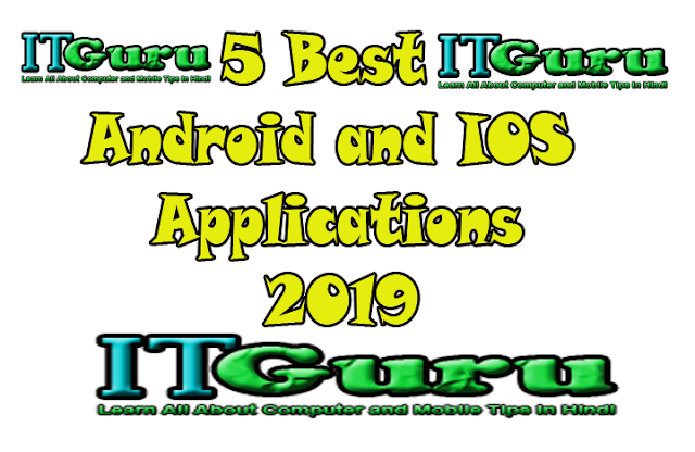 5 Best Android and IOS Applications 2019