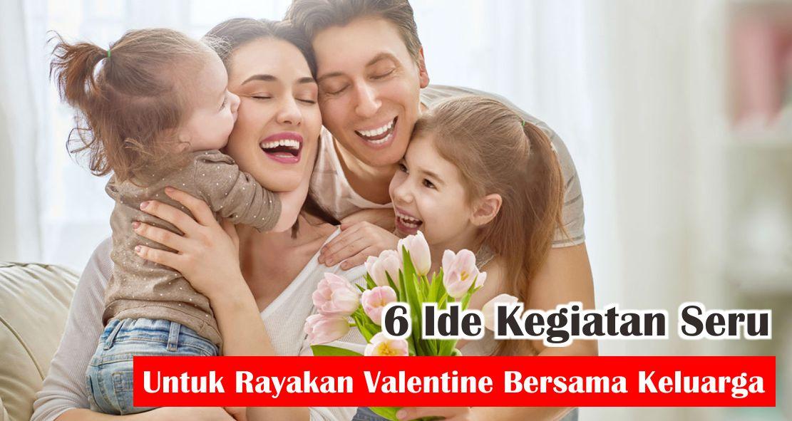 6 Ide Kegiatan Seru Untuk Rayakan Valentine Bersama Keluarga