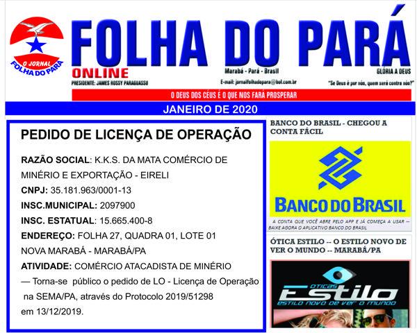 PEDIDO DE LICENÇA DE OPERAÇÃO JUNTO A SEMA/PA -- K K S DA MATA COMÉRCIO DE MINÉRIO E EXPORTAÇÃO..