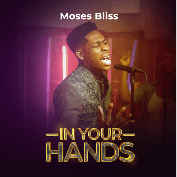 Audio + Video: Moses Bliss – In Your Hands