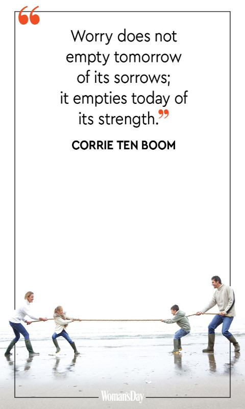 """""""Worry does not empty tomorrow of its sorrow, it empties today of its strength."""""""