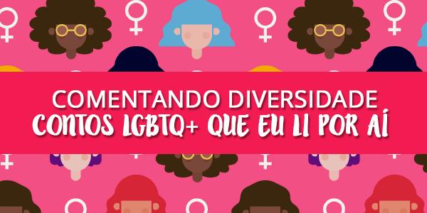 Comentando Diversidade: contos lgbtq+ que eu li por aí