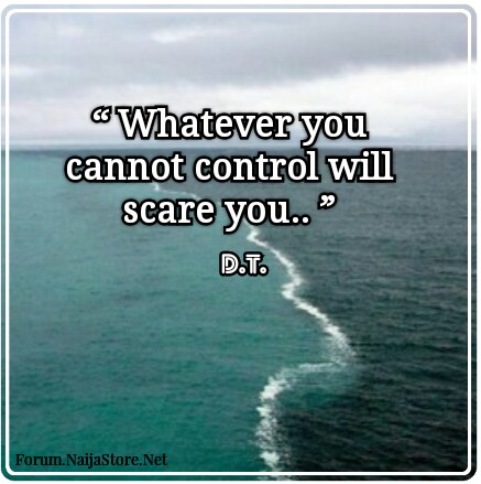 Quotes: Whatever You Cannot Control Will Scare You
