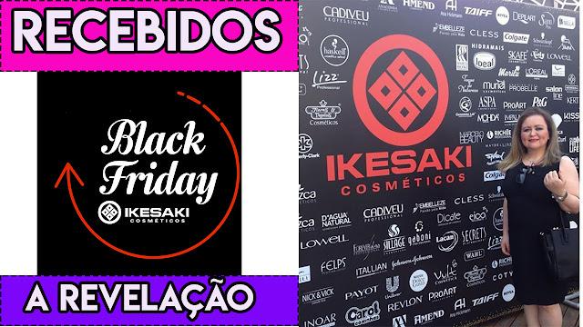 Recebidos Black Friday Ikesaki - A Revelação