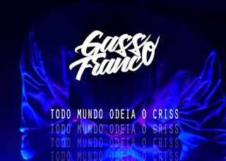 Gasso Franco - Todo mundo odeia o Criss