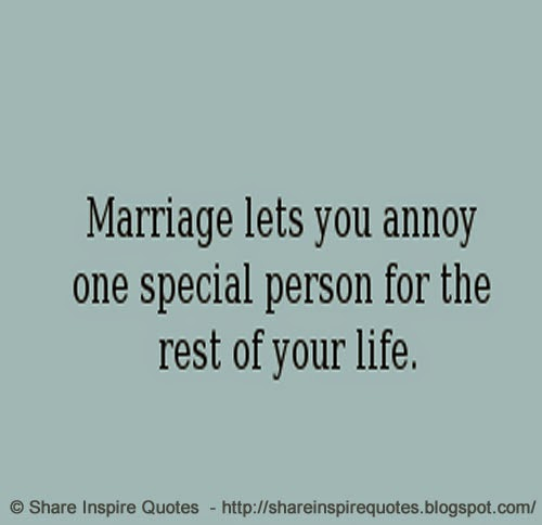 Inspirational Quotes For Special Person: Marriage Lets You Annoy One Special Person For The Rest Of