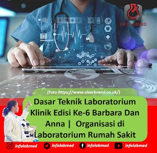 Dasar Teknik Laboratorium Klinik Edisi Ke-6 Barbara Dan Anna  Organisasi di Laboratorium Rumah Sakit