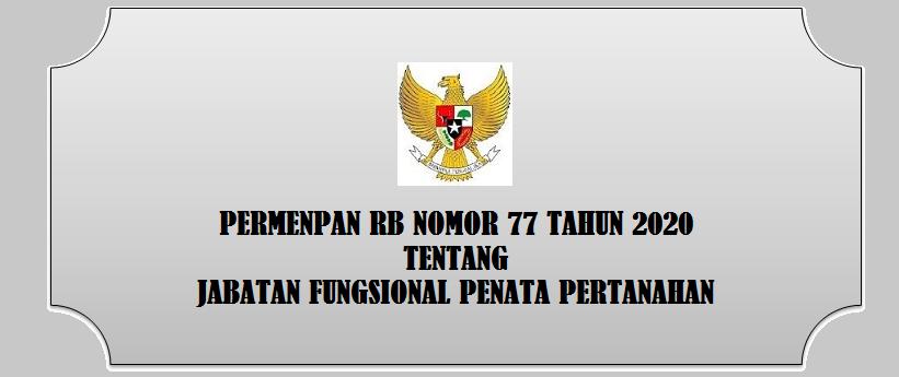 Tentang Jabatan Fungsional Penata Pertanahan PERMENPAN RB NOMOR 77 TAHUN 2020 TENTANG JABATAN FUNGSIONAL PENATA PERTANAHAN