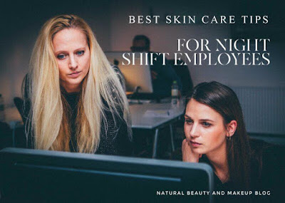 best skincare tips for night shift employees workers nbam blog