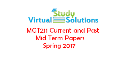 MGT211 Current and Past Mid Term Papers Spring 2017