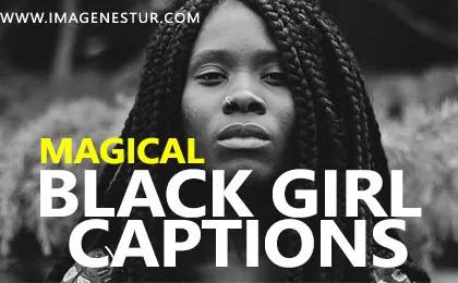 Most famous Black Girl Captions for Instagram & Black Girl Quotes and Sayings with Black Girl Magic Images for your perfect savage baddie pictures or bio.