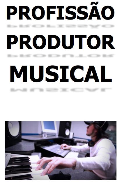 EBOOK: PROFISSÃO PRODUTOR MUSICAL