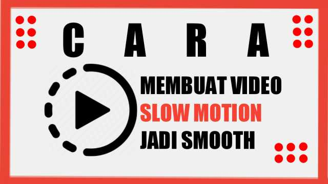 Cara membuat video slowmotion smooth