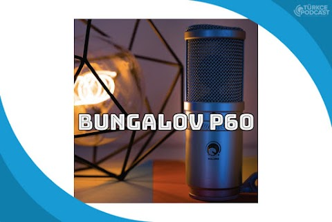 Bungalov P60 Podcast