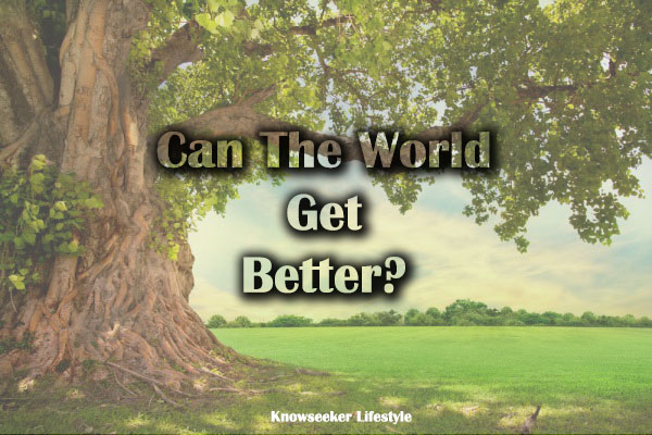 Can the world get better?