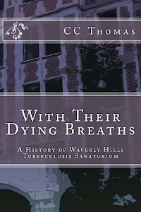 With Their Dying Breaths: A History of Waverly Hills Tuberculosis Hospital