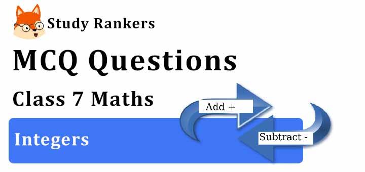 MCQ Questions for Class 7 Maths: Ch 1 Integers