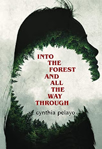 Into The Forest And All The Way Through by Cynthia Pelayo