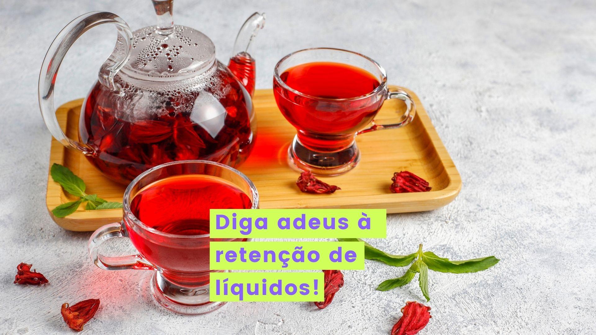 chá para retenção de liquidos