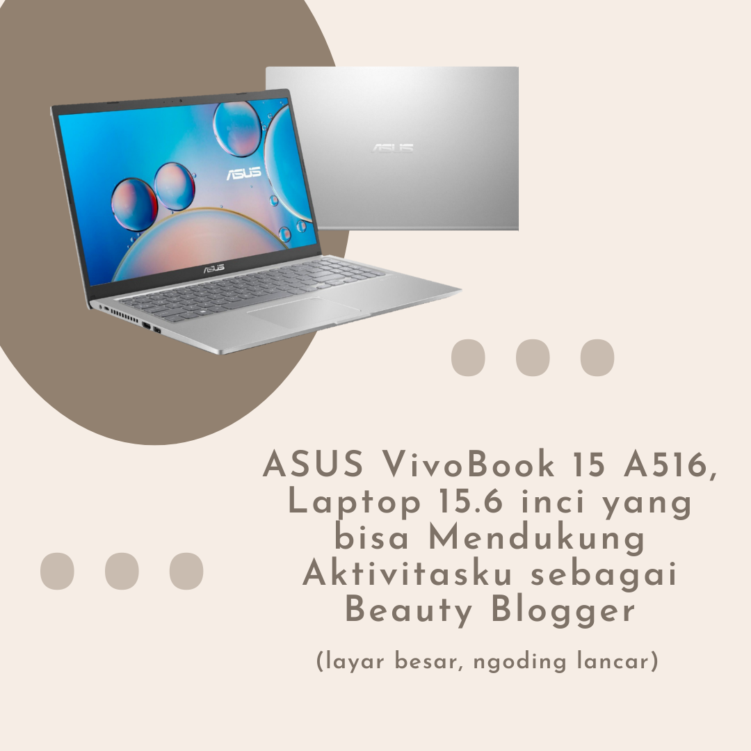 ASUS Vivobook 15 A516, Laptop 15.6 Inci yang bisa Mendukung Aktivitasku sebagai Beauty Blogger (layar besar, ngoding lancar)
