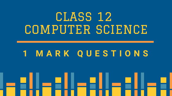 CBSE Class 12 Computer Science (CS) 1 Marks Board Questions