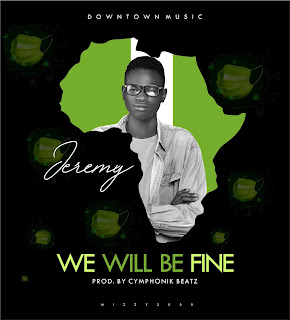 DOWNLOAD MUSIC MP3: We Will Be Fine- Jeremy [Prod. By Cymphonik Beatz]