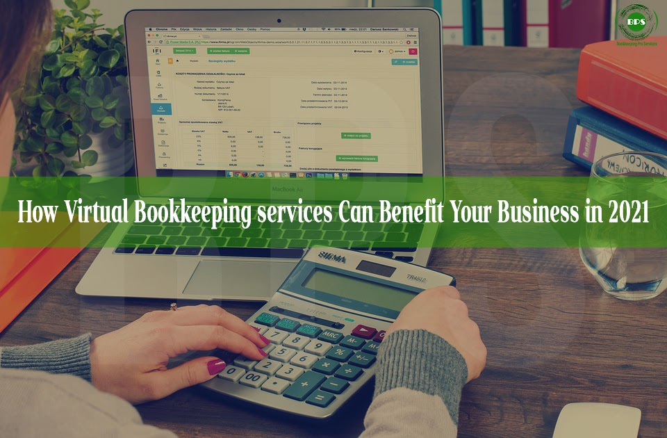 How Virtual Bookkeeping Services Can Benefit Your Business in 2021