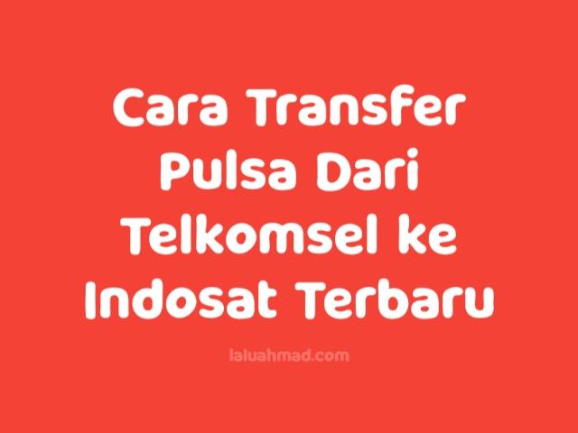 Cara Transfer Pulsa Dari Telkomsel ke Indosat Terbaru 2021/2022