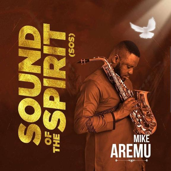 Mike Aremu – Sound of the Spirit' [SOS]