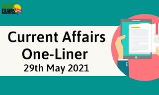 Current Affairs One-Liner: 29th May 2021