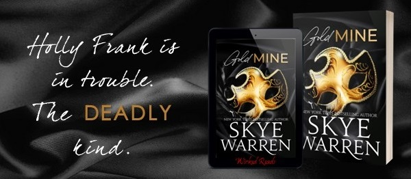 Holly Frank is in trouble. The deadly kind. Gold Mine by Skye Warren