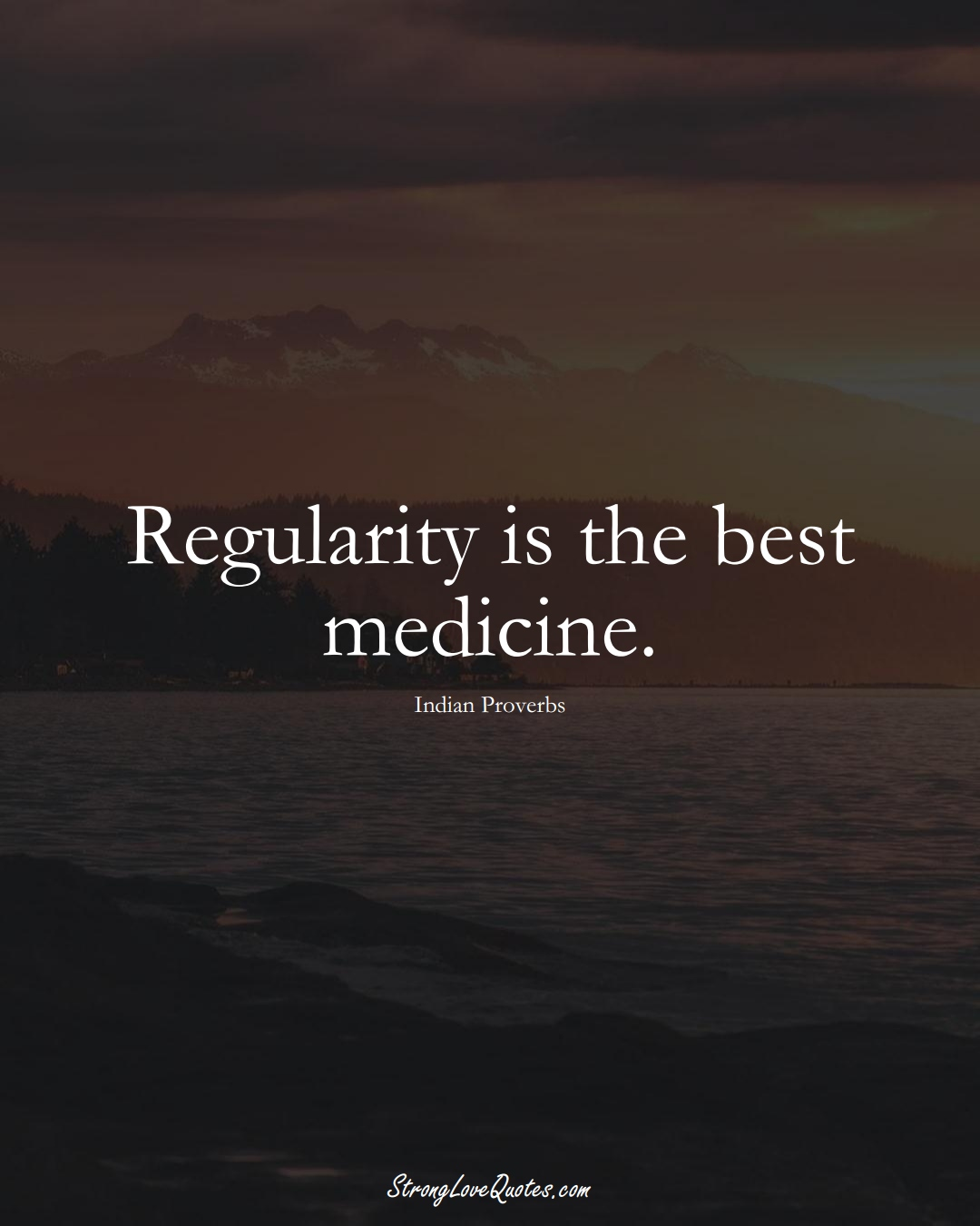 Regularity is the best medicine. (Indian Sayings);  #AsianSayings