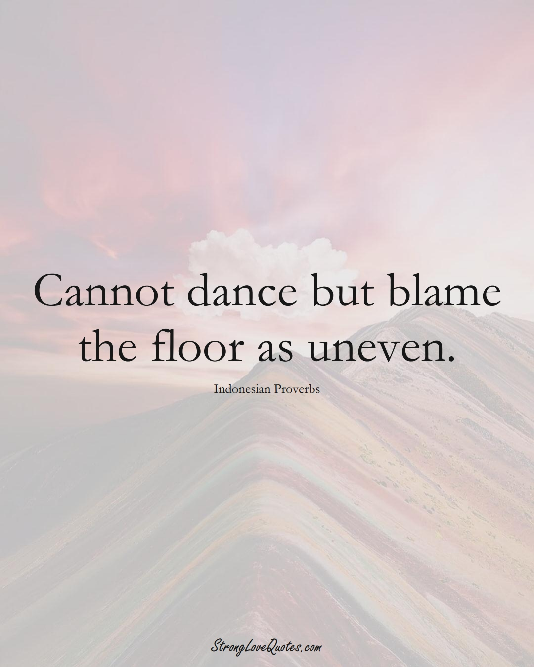 Cannot dance but blame the floor as uneven. (Indonesian Sayings);  #AsianSayings