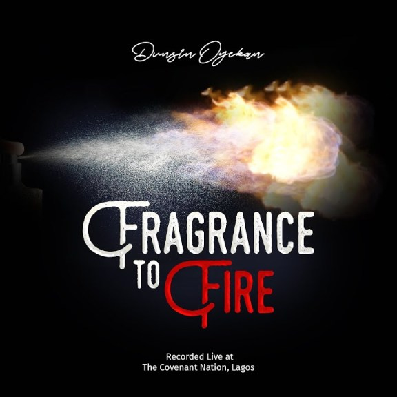 Dunsin Oyekan – Fragrance To Fire And Official Video